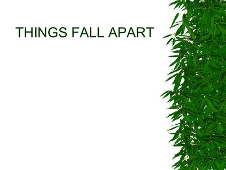 THINGS FALL APART. WHAT ARE WE READING?  Things Fall Apart (TFA) –It's only 206 pages long  Fun Facts About TFA –Written by Chinua Achebe (pron. CHIN-wah.