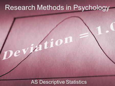 1 Research Methods in Psychology AS Descriptive Statistics.