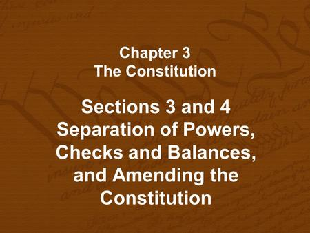 Chapter 3 The Constitution Sections 3 and 4 Separation of Powers, Checks and Balances, and Amending the Constitution.