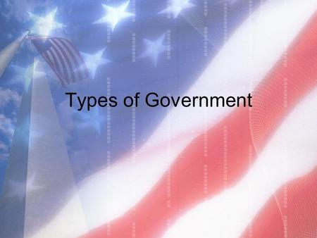 Types of Government. Government Preview Every nation in the world has a government. They are not all alike. Each nation's government has been shaped by.