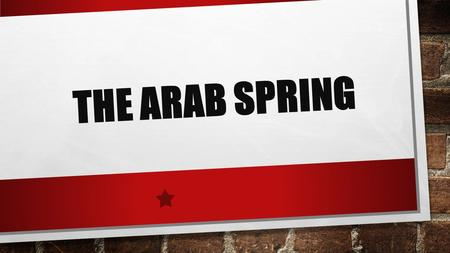 THE ARAB SPRING. WHAT IS THE ARAB SPRING REVOLUTIONARY WAVE (DEMONSTRATIONS, PROTESTS, RIOTS, CIVIL WARS) IN THE ARAB WORLD THAT BEGAN IN DEC. 2010. SPREAD.