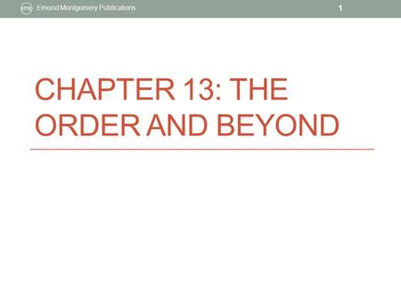 CHAPTER 13: THE ORDER AND BEYOND Emond Montgomery Publications 1.