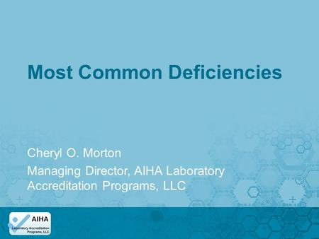 Most Common Deficiencies Cheryl O. Morton Managing Director, AIHA Laboratory Accreditation Programs, LLC.
