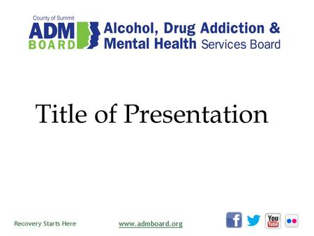 Title of Presentation. Alcoholism, drug addiction and mental illness are real medical conditions that can affect anyone. Recovery is possible with the.