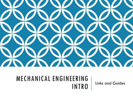 MECHANICAL ENGINEERING INTRO Links and Guides. WHAT IS MECHANICAL ENGINEERING? Definition:  Branch of engineering that focuses on the design, production,