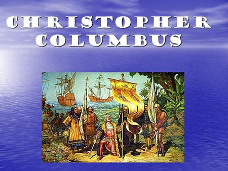 Christopher Columbus. Christopher Columbus Biographical Data Born: 1451 in Genoa, Italy Born: 1451 in Genoa, Italy Sent by Queen Isabella and King Ferdinand.
