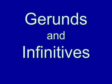 Gerunds and Infinitives. What is a Gerund? Gerunds are made by adding –ing to the base form of a verb. Do + -ing = doing Swim + -ing = swimming fall +