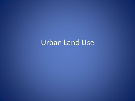 Urban Land Use. Residential – Includes all places where people live – Generally the largest land use in most cities often taking up to 40% or more of.
