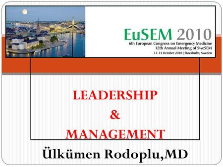 LEADERSHIP & MANAGEMENT Ülkümen Rodoplu,MD. Who is the leader ? What is leadership ? What is management ? Why do we need this ?