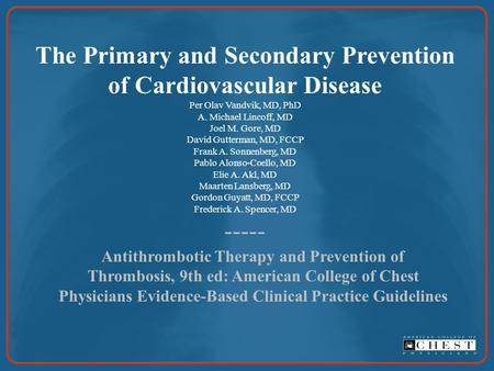 The Primary and Secondary Prevention of Cardiovascular Disease Per Olav Vandvik, MD, PhD A. Michael Lincoff, MD Joel M. Gore, MD David Gutterman, MD, FCCP.