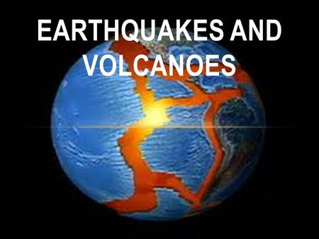 EARTHQUAKES AND VOLCANOES. WHAT ARE EARTHQUAKES? What causes walls and buildings to crumble during an earthquake? The ground trembling Based on what we.