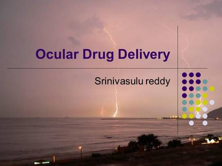 Ocular Drug Delivery Srinivasulu reddy. Ocular Drug Delivery Introduction Ophthalmic preparation Applied topically to the cornea, or instilled in the.