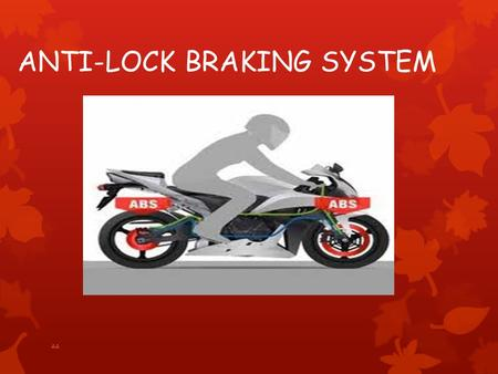 ANTI-LOCK BRAKING SYSTEM AA. INTRODUCTION  The Anti-lock Braking System commonly pronounced as (ABS) is a four-wheel system that prevents wheel lock-up.