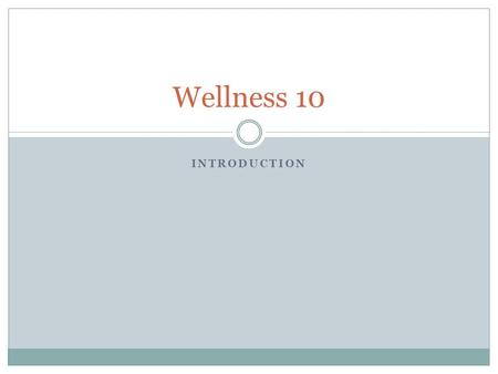 INTRODUCTION Wellness 10. What is Wellness? Wellness is a state of optimal well-being that broadens, extends, and reaches beyond the traditional ideas.