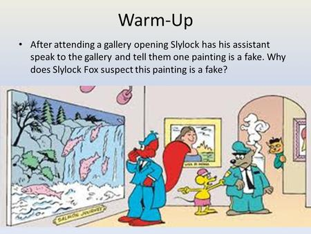 Warm-Up After attending a gallery opening Slylock has his assistant speak to the gallery and tell them one painting is a fake. Why does Slylock Fox suspect.