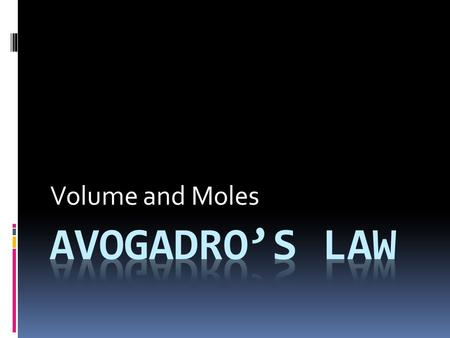 Volume and Moles. Avogadro's Law  When the number of moles of gas is doubled (at constant temperature and pressure, the volume doubles.  The volume.
