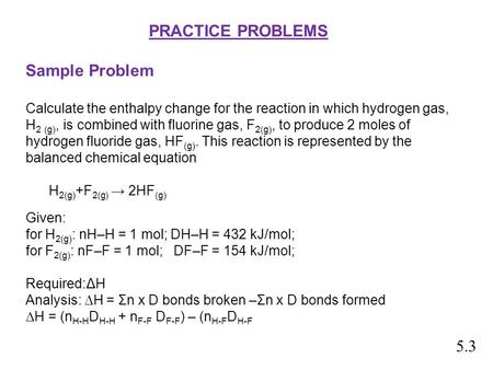 PRACTICE PROBLEMS Sample Problem Calculate the enthalpy change for the reaction in which hydrogen gas, H 2 (g), is combined with fluorine gas, F 2(g),
