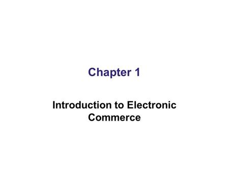 Chapter 1 Introduction to Electronic Commerce. Traditional Commerce and Electronic Commerce To many people, the term electronic commerce means shopping.