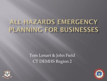 Tom Lenart & John Field CT DEMHS Region 2.  Department of Emergency Services and Public Protection (DESPP)  Commission on Fire Prevention and Control.