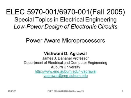 11/15/05ELEC 5970-001/6970-001 Lecture 191 ELEC 5970-001/6970-001(Fall 2005) Special Topics in Electrical Engineering Low-Power Design of Electronic Circuits.