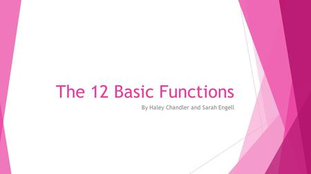 The 12 Basic Functions By Haley Chandler and Sarah Engell.
