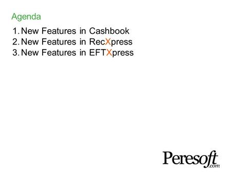 Agenda Sage Vision 2014 1.New Features in Cashbook 2.New Features in RecXpress 3.New Features in EFTXpress.