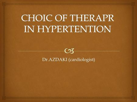 Dr.AZDAKI (cardiologist).   Initial monotherapy is successful in many patients with mild primary hypertension (formerly called essential hypertension).