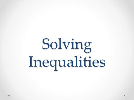 Solving Inequalities. Standard A.RE1.3 (DOK 1) – Solve linear equations and inequalities in one variable, including equations with coefficients represented.