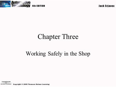 Chapter Three Working Safely in the Shop. Objectives Understand the importance of safety and accident prevention in an automotive shop. Explain the basic.