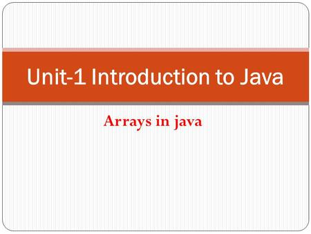 Arrays in java Unit-1 Introduction to Java. Array There are situations where we might wish to store a group of similar type of values in a variable. Array.