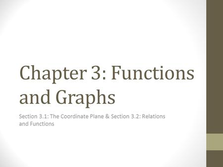 Chapter 3: Functions and Graphs Section 3.1: The Coordinate Plane & Section 3.2: Relations and Functions.