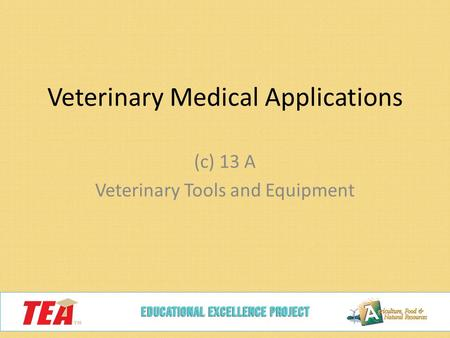 Veterinary Medical Applications (c) 13 A Veterinary Tools and Equipment.