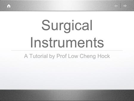 Surgical Instruments A Tutorial by Prof Low Cheng Hock.