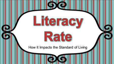 How It Impacts the Standard of Living. Standards SS6G11 The student will describe the cultural characteristics of Europe. c. Explain how the literacy.