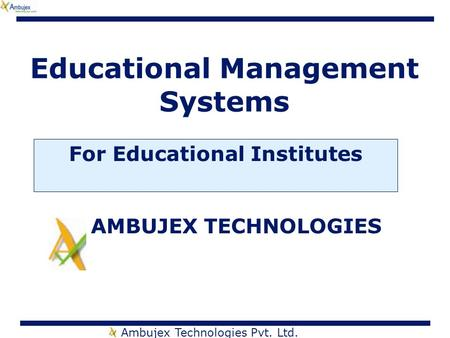 Ambujex Technologies Pvt. Ltd. Educational Management Systems For Educational Institutes AMBUJEX TECHNOLOGIES.