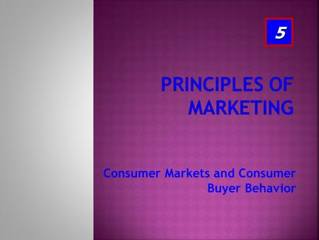 Consumer Markets and Consumer Buyer Behavior 5. After studying this chapter, you should be able to: 1. Define the consumer market and construct a simple.