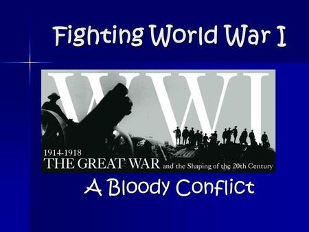 Fighting World War I A Bloody Conflict. The Response to the Assassination Austria wants to declare war on Serbia but is afraid that Russia will come to.
