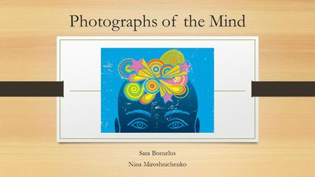 Photographs of the Mind Sara Bornelus Nina Miroshnichenko.