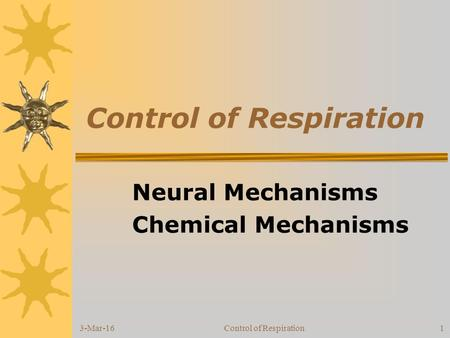 3-Mar-16Control of Respiration1 Neural Mechanisms Chemical Mechanisms.