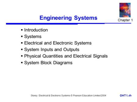Storey: Electrical & Electronic Systems © Pearson Education Limited 2004 OHT 1.1 Engineering Systems  Introduction  Systems  Electrical and Electronic.