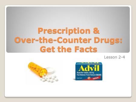 Prescription & Over-the-Counter Drugs: Get the Facts Lesson 2-4.