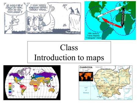 Class Introduction to maps. What is a map? A generalized view of an area, usually some portion of Earth's surface, as seen from above at a greatly reduced.
