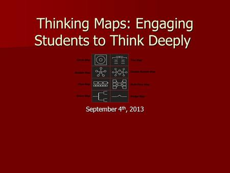 Thinking Maps: Engaging Students to Think Deeply September 4 th, 2013.