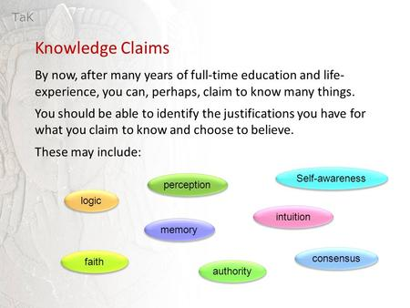 Knowledge Claims By now, after many years of full-time education and life- experience, you can, perhaps, claim to know many things. You should be able.