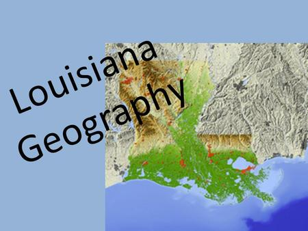 Louisiana Geography Geology Geology is the study of how Earth was formed. Scientists who study this are called geologists. They look at rocks, fossils,