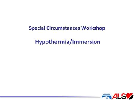 Special Circumstances Workshop Hypothermia/Immersion.