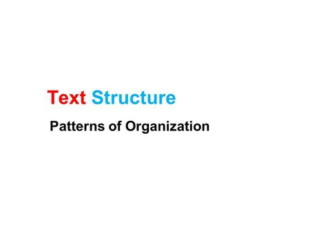 Text Structure Patterns of Organization. What is a text structure? Builders can use different kinds of structures to build different things A skyscraper,