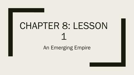 CHAPTER 8: LESSON 1 An Emerging Empire. Years of Disorder Han Empire ■The Han Empire included an area that makes up only 1/3 of China  Divided by the.