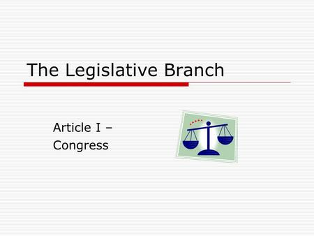 The Legislative Branch Article I – Congress.