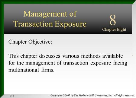 Copyright © 2007 by The McGraw-Hill Companies, Inc. All rights reserved. 8-0 INTERNATIONAL FINANCIAL MANAGEMENT EUN / RESNICK Fourth Edition Chapter Objective: